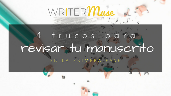 trucos para revisar tu manuscrito corrección novela - writermuse